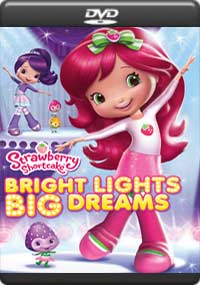 Strawberry Shortcake: Bright Lights, Big Dreams [C-913]