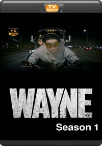 Wayne Season 1 [ Episode 5,6,7,8 ]