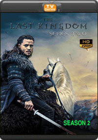 The Last Kingdom Season 2 [Episode 7,8, The final ]